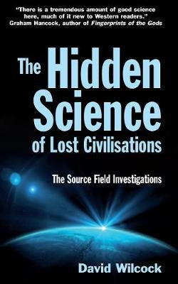 The Hidden Science of Lost Civilisations - The Source Field Investigations (Electronic book text): David Wilcock