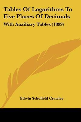 Tables of Logarithms to Five Places of Decimals - With Auxiliary Tables (1899) (Paperback): Edwin Schofield Crawley