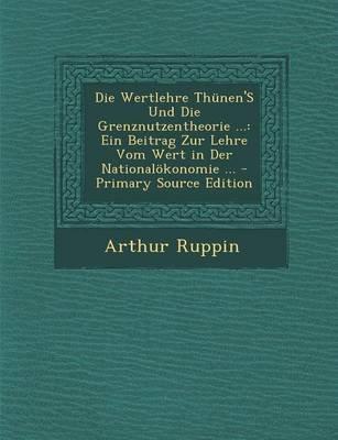 Die Wertlehre Thunen's Und Die Grenznutzentheorie ... - Ein Beitrag Zur Lehre Vom Wert in Der Nationalokonomie ......