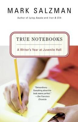 True Notebooks: A Writer's Year at Juvenile Hall - A Writer's Year at Juvenile Hall (Hardcover, Bound for Schools &...