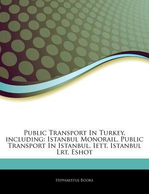Articles on Public Transport in Turkey, Including - Istanbul Monorail, Public Transport in Istanbul, Iett, Istanbul Lrt, Eshot...