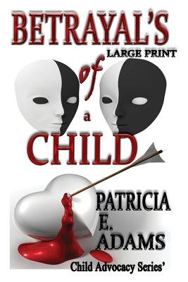 Betrayal's of a Child (Large print, Paperback, Large type / large print edition): Patricia E Adams