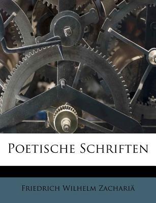Poetische Schriften (German, Paperback): Friedrich Wilhelm Zacharia