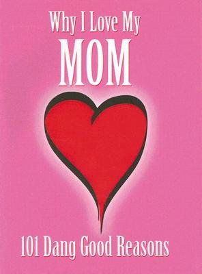 Why I Love My Mom - 101 Dang Good Reasons (Hardcover): Ellen Patrick
