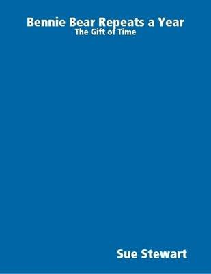 Bennie Bear Repeats a Year: the Gift of Time (Electronic book text): Sue Stewart