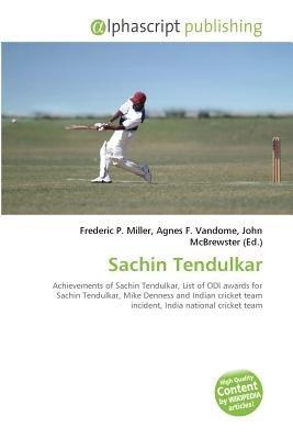 Sachin Tendulkar (Paperback): Frederic P. Miller, Vandome Agnes F., McBrewster John