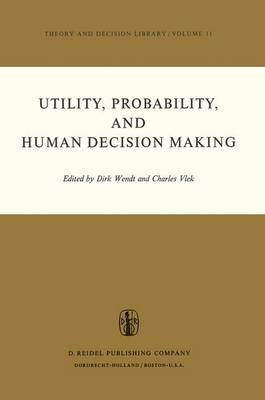 Utility Probability and Human Decision Making - Selected Proceedings of an Interdisciplinary Research Conference, Rome, 3-6...