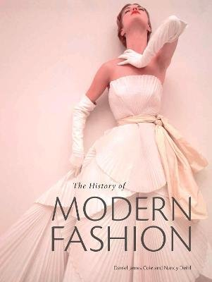 The History of Modern Fashion (Hardcover): Daniel James Cole, Nancy Deihl