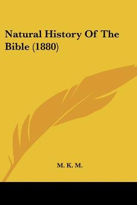 Natural History of the Bible (1880) (Paperback): K M M K M, Mkm