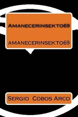 Amanecerinsekto69 - Amanecerinsekto69 (Spanish, Paperback): Sergio Cobos Arco