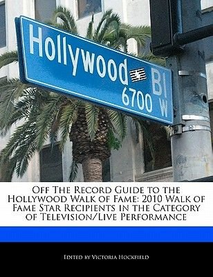 Off the Record Guide to the Hollywood Walk of Fame - 2010 Walk of Fame Star Recipients in the Category of Television/Live...