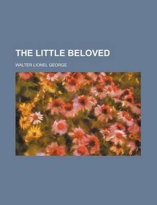 The Little Beloved (Paperback): Walter Lionel George