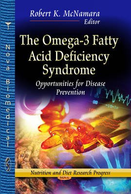 Omega-3 Fatty Acid Deficiency Syndrome - Opportunities for Disease Prevention (Hardcover): Robert K McNamara