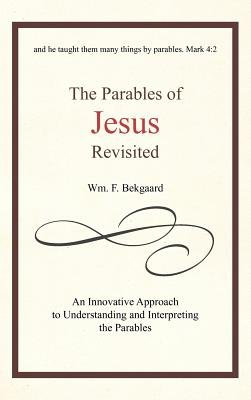 The Parables of Jesus Revisited - An Innovative Approach to Understanding and Interpreting the Parables (Hardcover): Wm. F....