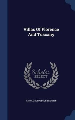 Villas of Florence and Tuscany (Hardcover): Harold Donaldson Eberlein