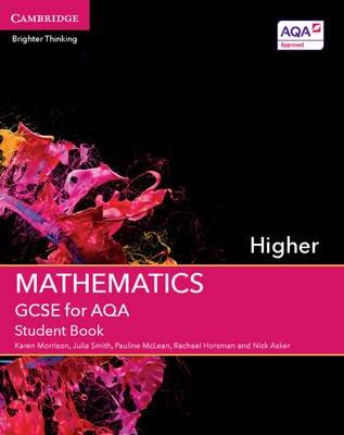 GCSE Mathematics for AQA Higher Student Book (Paperback): Karen Morrison, Julia Smith, Pauline McLean, Rachael Horsman, Nick...