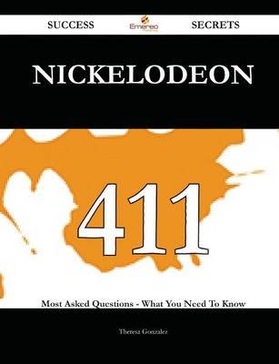 Nickelodeon 411 Success Secrets - 411 Most Asked Questions on Nickelodeon - What You Need to Know (Paperback): Theresa Gonzalez