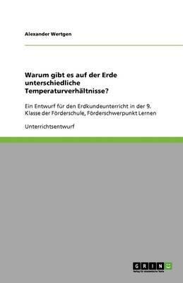 Warum Gibt Es Auf Der Erde Unterschiedliche Temperaturverhaltnisse? (German, Paperback): Alexander Wertgen