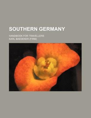 Southern Germany; Handbook for Travellers (Paperback): Karl Baedeker
