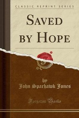 Saved by Hope (Classic Reprint) (Paperback): John Sparhawk Jones