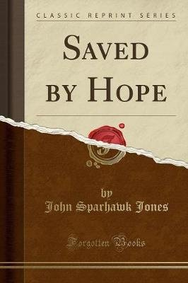 Saved by Hope (Classic Reprint) (Paperback): John Sparhawk Jones