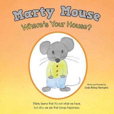 Marty Mouse Where's Your House? (Paperback): Linda Boling Harrington