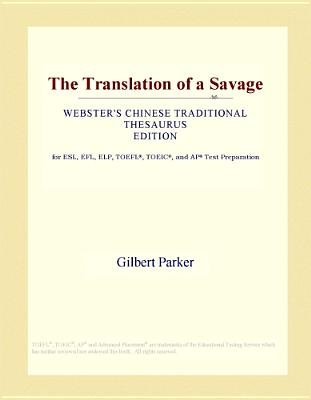 The Translation of a Savage (Webster's Chinese Traditional Thesaurus Edition) (Electronic book text): Inc. Icon Group...
