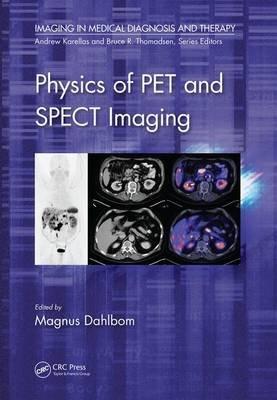 Physics of PET and SPECT Imaging (Hardcover): Magnus Dahlbom