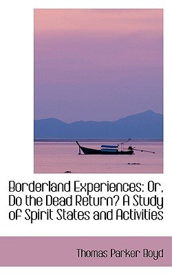Borderland Experiences - Or, Do the Dead Return? a Study of Spirit States and Activities (Paperback): Thomas Parker Boyd