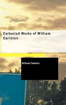 Collected Works of William Carleton (Paperback): William Carleton