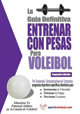La Gu a Definitiva - Entrenar Con Pesas Para Voleibol (Spanish, Electronic book text): Rob Price