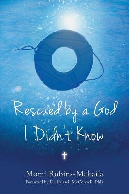 Rescued by a God I Didn't Know (Paperback): Momi Robins-Makaila
