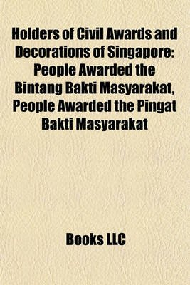 Holders of Civil Awards and Decorations of Singapore - People Awarded the Bintang Bakti Masyarakat, People Awarded the Pingat...