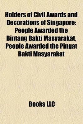 Holders of Civil Awards and Decorations of Singapore - People Awarded the Bintang Bakti Masyarakat, People Awarded the Pingat...