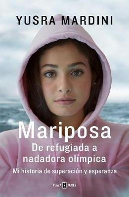 Mariposa / Butterfly: From Refugee to Olympian - My Story of Rescue, Hope, and Triumph (Spanish, Paperback): Yusra Mardini