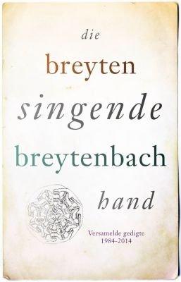 Die Singende Hand - Versamelde Gedigte 1984-2014 (Afrikaans, Paperback): Breyten Breytenbach