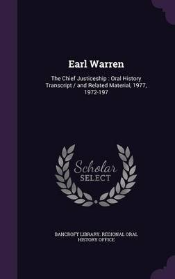 Earl Warren - The Chief Justiceship: Oral History Transcript / And Related Material, 1977, 1972-197 (Hardcover): Bancroft...