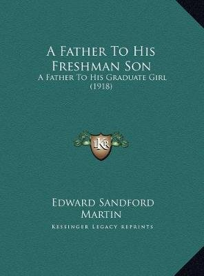 A Father to His Freshman Son a Father to His Freshman Son - A Father to His Graduate Girl (1918) a Father to His Graduate Girl...