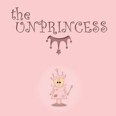 The Unprincess (2015) - The Unprincess (Paperback): MR Deacon S. Johnson