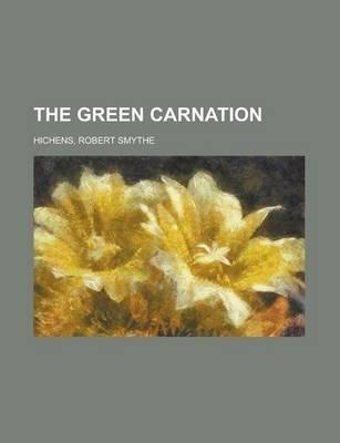 The Green Carnation (Paperback): Robert Smythe Hichens