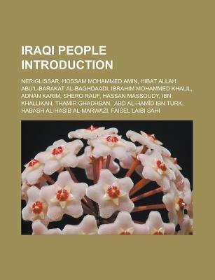 Iraqi People Introduction - Neriglissar, Hossam Mohammed Amin, Hibat Allah Abu'l-Barakat Al-Baghdaadi, Ibrahim Mohammed...