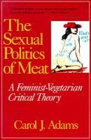 The Sexual Politics of Meat (Paperback): Carol J Adams