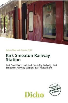 Kirk Smeaton Railway Station (Paperback): Delmar Thomas C. Stawart