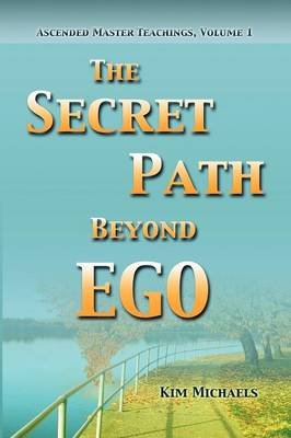 The Secret Path Beyond Ego (Paperback): Kim Michaels