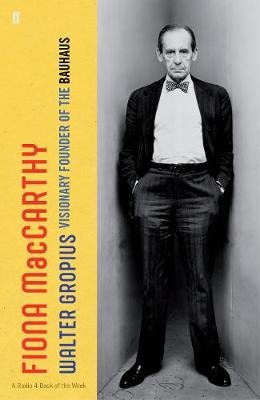 Walter Gropius - Visionary Founder of the Bauhaus (Hardcover): Fiona MacCarthy