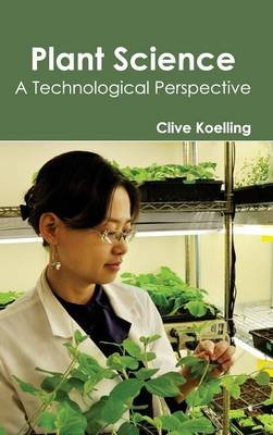Plant Science- Atechnologicalperspective (Hardcover): Clive Koelling