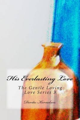 His Everlasting Love (The Gentle Loving Love Series 3) (Paperback): Dorita Lynn Kornelsen