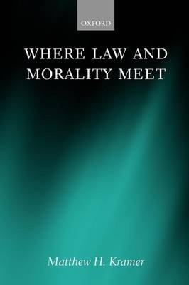 Where Law and Morality Meet (Paperback): Matthew H Kramer