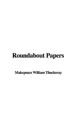 Roundabout Papers (Paperback): William Makepeace Thackeray