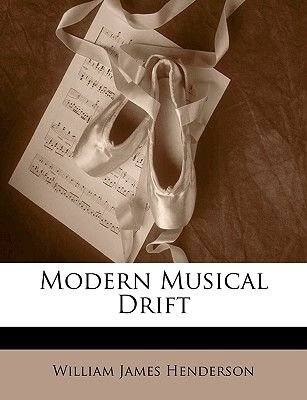 Modern Musical Drift (Paperback): William James Henderson